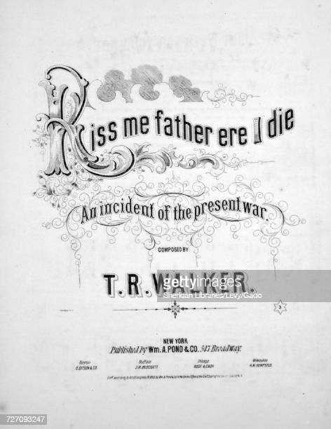 Sheet music cover image of the song 'Kiss Me Father ere I Die An Incident of the Present War' with original authorship notes reading 'Composed by TR...