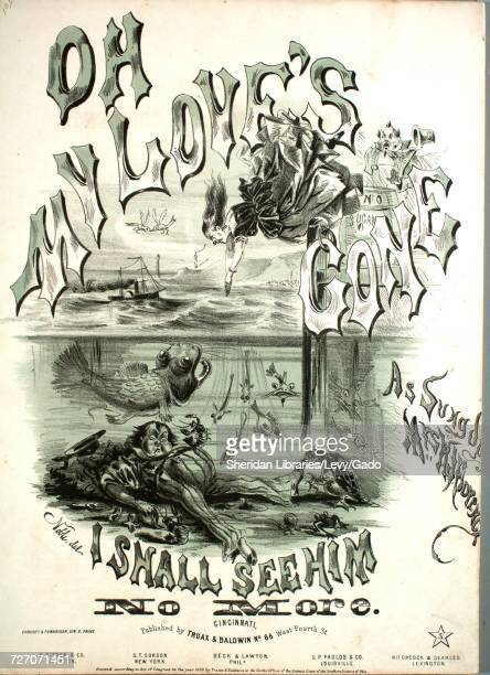 Sheet music cover image of the song 'Oh My Love's Gone I Shall See Him No More' with original authorship notes reading '' United States 1858 The...