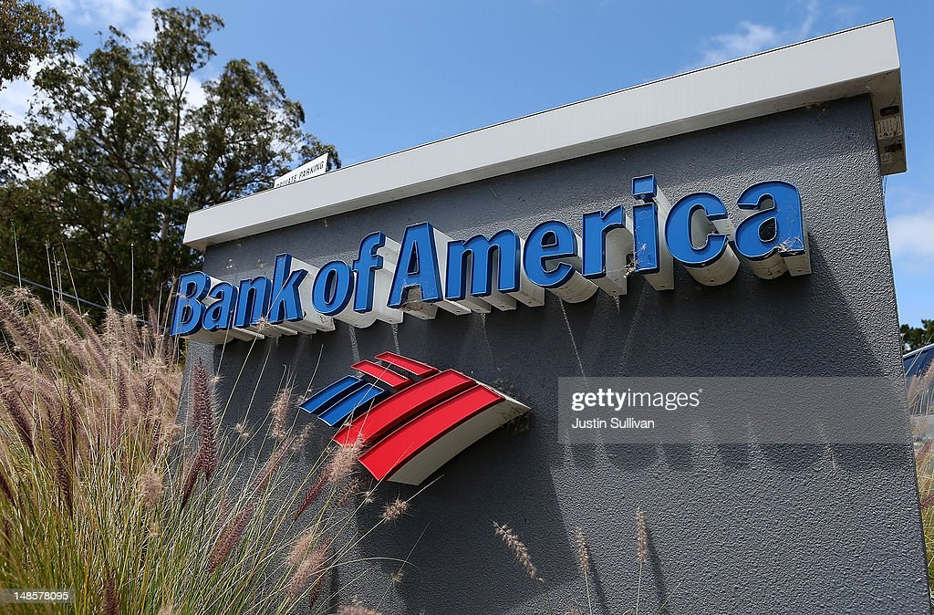 A sign stands in front of a Bank of America branch office on July 18, 2012 in Corte Madera, California. Bank of America reported second quarter net income of $2.5 billion, or 19 cents per share comapred to a loss of $8.8 billion, or 90 cents per share one year ago.