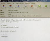 A 'spam' email reading 'When the Pope dies everyone to Plaza de Colon and other places also' was sent in Spain to reunite people late 02 April 2005...