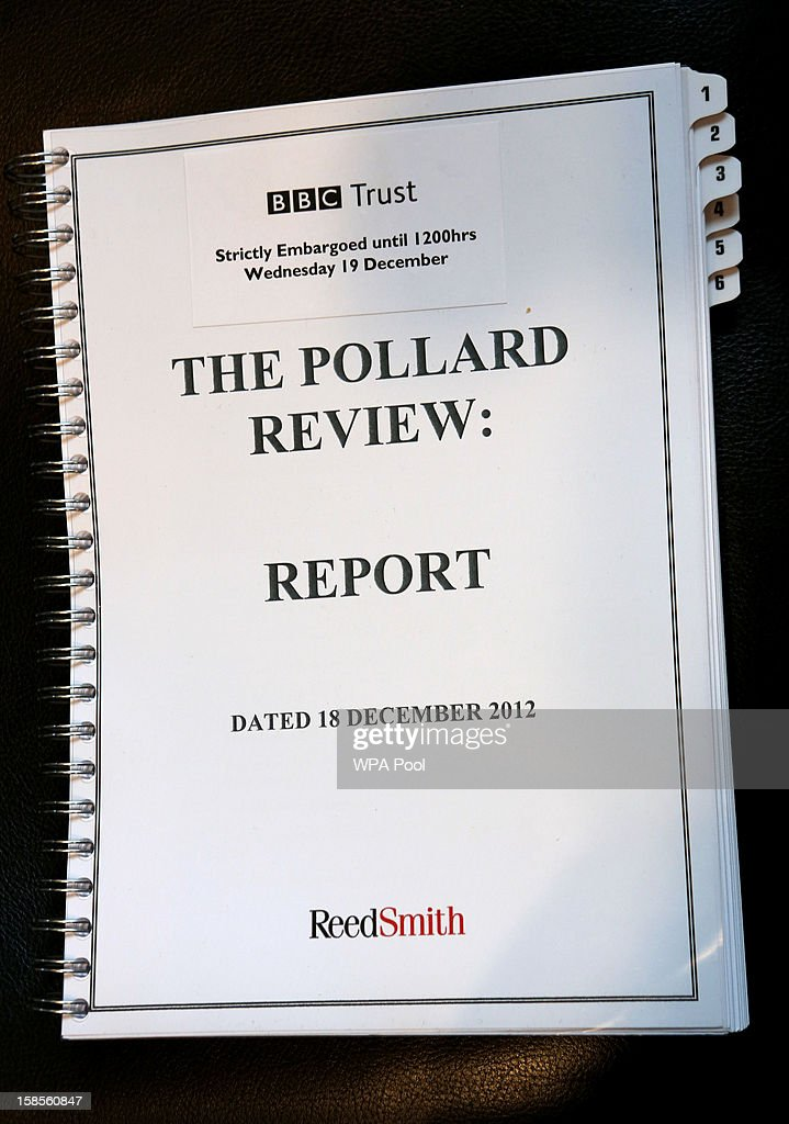 The front cover of The Pollard Report is seen at a press conference at New Broadcasting House, Portland Place, on December 19, 2012 in London, England. The BBC Trust has announced the findings of the Pollard Review into the corporation's handling of sexual abuse allegations against former employee Jimmy Savile. Among the findings were that former Director-General George Entwistle failed to heed warnings relayed to him via email of Savile's 'dark side'.