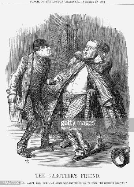 'The Garotter's Friend' 1862 Let Go Bill Can't Yer It's Our Kind NonInterfering Friend Sir George Grey London at this time was subjected to a rash of...