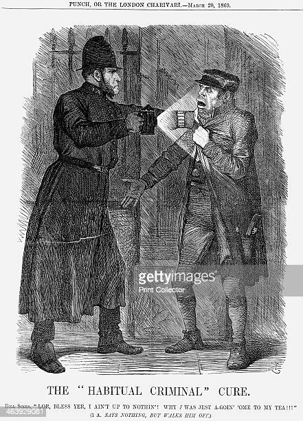 'The Habitual Criminal Cure' 1869 This cartoon refers to what might be called an early 'stop and search' Recently the Habitual Criminals Act passed...
