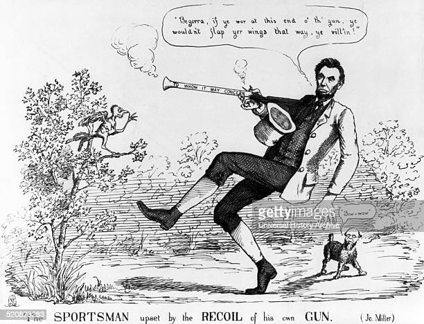 The sportsman upset by the recoil of his own gun' Lincoln is portrayed as meek and ineffectual in his prosecution of the war In a wooded scene...