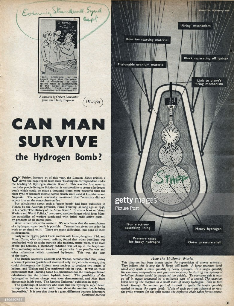 The title page of a Picture Post magazine article by Derek Wragge Morley, entitled 'Can Man Survive The Hydrogen Bomb?', February 1950. The article includes a diagram of a hydrogen bomb in cross-section and compares the new technology to older atomic weapons as well as to possible more powerful weapons of the future. Original publication: Picture Post - 4981 - Can Man Survive The Hydrogen Bomb? - pub. 18th February 1950.