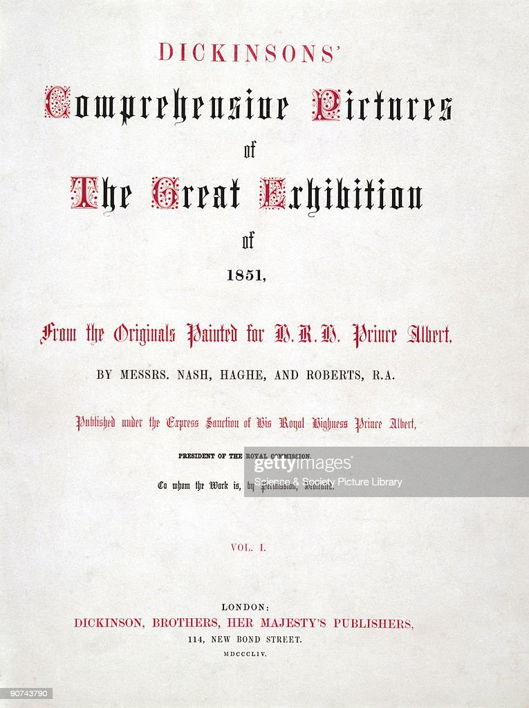 Title page from Volume One of Dickinsons� collection of illustrated works by Nash Haghe and Roberts RA The Great Exhibition was conceived by Prince...