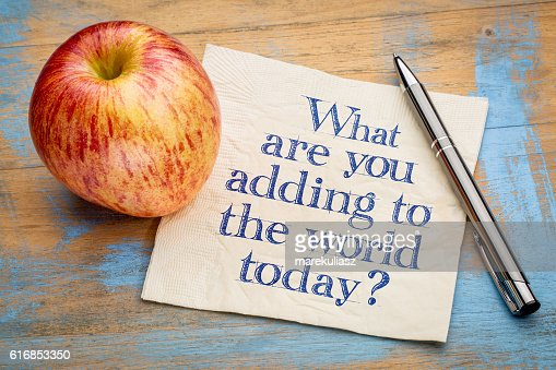 What are adding to the world today? : Stock Photo