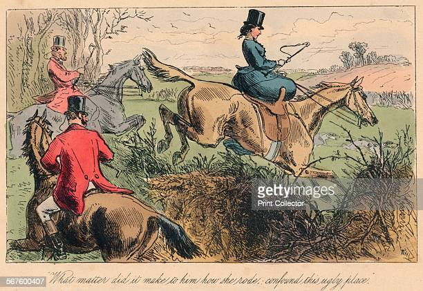 'What matter did it make to him how she rode confound this ugly place' 1865 From Mr Facey Romford's Hounds written by Robert Smith Surtees...