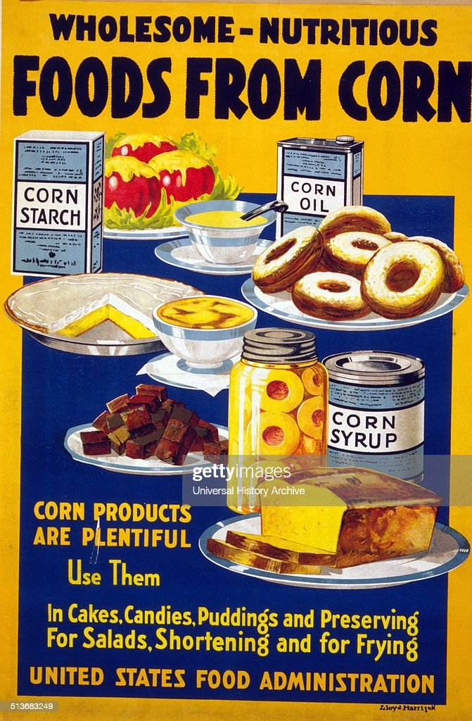 Wholesome and nutritious foods from corn An American World War I poster showing an assortment of foods and dishes along with corn starch corn oil and...