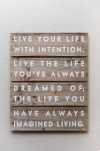 Live your life with intention.  Live the life you've always dreamed of; the life you have always imagined living.