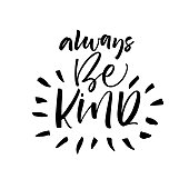 Always be kind phrase. Ink illustration. Modern brush calligraphy. Isolated on white background.