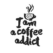 I am a coffee addict. Hand written ink and brush calligraphy lettering. Black on white background. Clipping paths included.