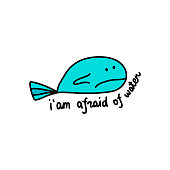 I am afraid of water hand drawn vector illustration with big whale lettering card background