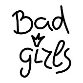 Bad girls. Feminist conceptual poster. Graphic for t-shirt, text printing, vector printing. ,Vector illustration