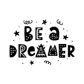 Be a dreamer. Hand lettering phrase. Inspirational positive quote, isolated on white. Tee shirt, mug print, wall art poster, gift card design. Vector Typography design