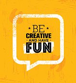 Be Creative And Have Fun. Inspiring Rough Creative Motivation Quote Template