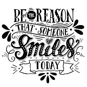 Be the reason that someone smiles today. Inspirational quote. Hand drawn vintage illustration with hand-lettering and decoration elements. This illustration can be used as a print on t-shirts and bags