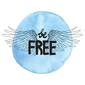 Be free. Concept art with hand written slogan and wings drawn in line art style. Blue circle watercolor texture on background. T-shirt design.