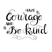 Have courage and be kind. Inspirational quote. Vector illustration can be used as a print on t-shirts and bags.