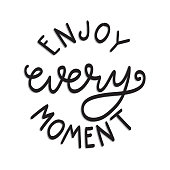 Hand Lettered Enjoy Every Moment. Modern Calligraphy. Handwritten Inspirational Motivational Quote.