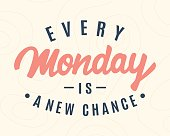 Every Monday Is A New Chance. Weekend hand lettering, inspirational modern calligraphy in retro style. Typography design, good for poster, blog, banner, T shirt print. Vector illustration