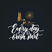 Everyday Is A Fresh Start motivational poster with lettering. Vector inspirational quote with hand drawn forest lake illustration. Touristic or camp emblem design.