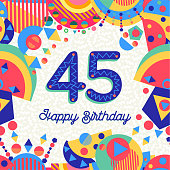 Happy Birthday forty five 45 year fun design with number, text label and colorful decoration. Ideal for party invitation or greeting card. EPS10 vector.