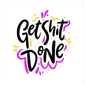 Get shit done. Hand drawn vector lettering. Motivation phrase. Isolated on white background.