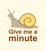 Give me a minute slogan with snail illustration. Vector illustration for your design.
