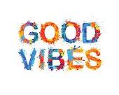 Good vibes. Splash paint. Watercolor splash paint