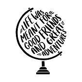 Hand drawn inspirational illustration with tglobe and 'Life was meant for good friends and great adventures' lettering.