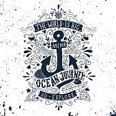 Hand drawn vintage label with an anchor and lettering. The world is big, go explore. Ocean journey. This illustration can be used as a print on T-shirts and bags.
