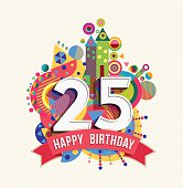 Happy Birthday twenty five 25 year, fun celebration greeting card with number, text label and colorful geometry design. EPS10 vector...