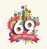 Happy Birthday sixty nine 69 year, fun celebration anniversary greeting card with number, text label and colorful geometry design. EPS10 vector.