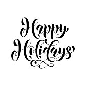 Happy Holidays calligraphy lettering greeting card. Vector hand drawn calligraphy festive text for Birthday, Christmas, New Year, Thanksgiving, Halloween concept banner, poster, invitation background