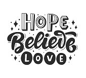 Hope, Believe, Love. Hand lettering phrase. Inspirational positive quote, isolated on white. Tee shirt, mug print, wall art poster, gift card design. Vector Typography design