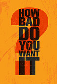 How Bad Do You Want It - Inspiring Workout and Fitness Gym Motivation Quote Illustration Sign. Creative Strong Sport Vector Rough Typography Grunge Wallpaper Poster Concept
