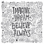 Imagine Believe Dream Always. Hand drawn vector quote. Inspiring and motivating illustration.