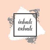 "Vector hand drawn, written ""inhale exhale"" motivational trendy design for t-shirt, poster, card."