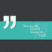 Inspirational quote. None but the brave deserve the fair. wise saying with green banner