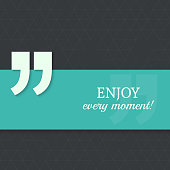 Inspirational quote. Enjoy every moment. wise saying with green banner