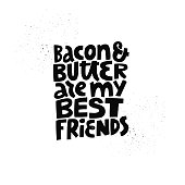 Keto diet vector poster template. Bacon and butter are my best friends hand drawn black lettering. Ketogenic nutrition stylized slogan, quote. Healthy low carb food typography. Isolated design element