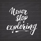 Lettering never Never stop exploring motivational quote. Hand drawn Sketch typographic design sign, Vector Illustration isolated on chalkboard background.