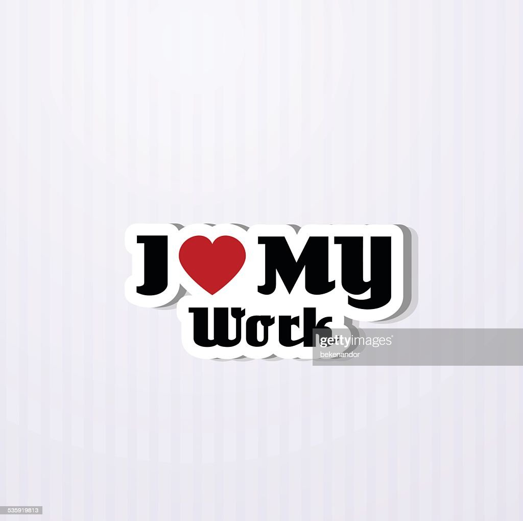 I love my work : Vector Art