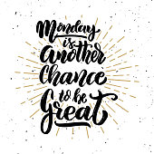 Monday is another chance to be great.Hand drawn motivation lettering quote. Design element for poster, banner, greeting card. Vector illustration