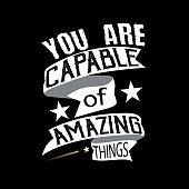 You are Capable of amazing things. Motivational Quot