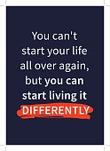 You can't start your life all over again, but you can start living it differently. Inspirational (motivational) quote on dark background. Positive affirmation for print, poster, banner, decorative car