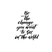 Be the change you want to see in the world card. Hand drawn lettering background. Motivational quote. Ink illustration. Modern brush calligraphy. Isolated on white background.