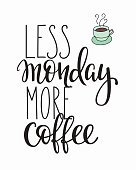 Quote coffee cup typography. Calligraphy style quote. Shop promotion motivation. Graphic design lifestyle lettering. Sketch hot drink mug inspiration vector. Less Monday More Coffee