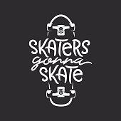 Skaters gonna skate t-shirt design. Handmade skateboarding related typography lettering. Quote about skateboard activity. Vector vintage illustration.